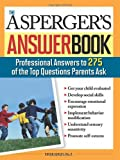 Asperger's Answer Book: The Top 275 Questions Parents Ask