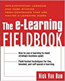 The e-learning fieldbook :  implementation lessons and case studies from companies that are making e-learning work /