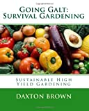 Going Galt: Survival Gardening: Sustainable High Yield Gardening