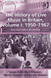 img - for The History of Live Music in Britain: 1950-1967: From Dance Hall to the 100 Club (Ashgate Popular and Folk Music Series) book / textbook / text book