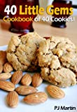 40 Little Gems: Cookbook of 40 Cookies!