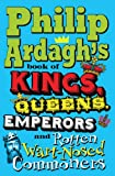 Philip Ardagh's Book of Kings, Queens, Emperors and Rotten Wart-Nosed Commoners (0330471732) by Ardagh, Philip