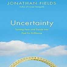 Uncertainty: Turning Fear and Doubt into Fuel for Brilliance | Livre audio Auteur(s) : Jonathan Fields Narrateur(s) : Erik Synnestvedt