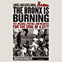 Ladies and Gentlemen, the Bronx Is Burning: 1977, Baseball, Politics, and the Battle for the Soul of a City (       UNABRIDGED) by Jonathan Mahler Narrated by David Ledoux