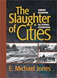 The Slaughter of Cities: Urban Renewal as Ethnic Cleansing (1587317753) by Jones, E. Michael