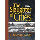 The Slaughter of Cities: Urban Renewal As Ethnic Cleansing ~ E. Michael Jones