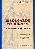 echange, troc Wighard Strehlow - Hildegarde de Bingen. Sa médecine au quotidien, Automédication pour toute la famille avec des recettes originales de Hildegar