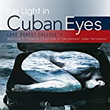 img - for The Light in Cuban Eyes: Lake Forest College's Madeleine P. Plonsker Collection of Contemporary Cuban Photography book / textbook / text book