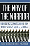 The Way of the Warrior: Business Tactics & Techniques From History's Twelve Greatest Generals (0312170610) by Dunnigan, James F.