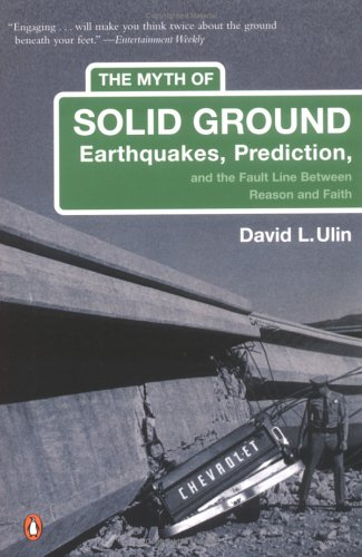 Myth Of Solid Ground : Earthquakes, Prediction, and the Fault Line Between Reason and Faith, DAVID L. ULIN