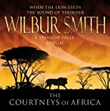 Wilbur Smith Audio Book on CD, The Courtneys Of Africa Series: WHEN THE LION FEEDS, THE SOUND OF THUNDER, A SPARROW FALLS, ASSEGAI read By Tim Pigott-Smith and Simon Vance