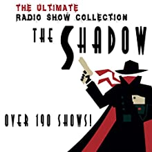 The Shadow - The Complete Radio Show Collection - Including 282 Shows Radio/TV Program by Orson Welles Narrated by Orson Welles