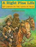 A Right Fine Life: Kit Carson on the Santa Fe Trail (0823413268) by Glass, Andrew