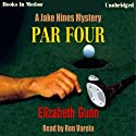 Par Four: A Jake Hines Mystery (       UNABRIDGED) by Elizabeth Gunn Narrated by Ron Varela