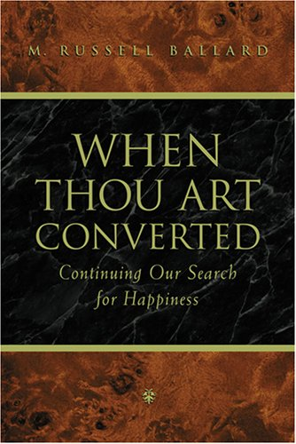 When Thou Art Converted: Continuing the Search for Happiness, M. RUSSELL BALLARD