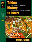 Taking History to Heart: The Power of the Past in Building Social Movements (1558492429) by Green, James R.