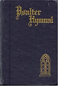 Psalter Hymnal : Doctrinal Standards and Liturgy of the Christian Reformed Church Anonymous