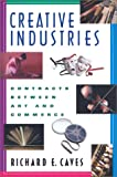 Creative Industries: Contracts between Art and Commerce (New Edition (2nd & Subsequent) / 1st Harvard University Pres)