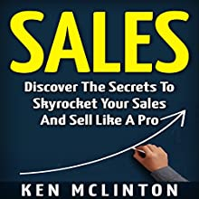 Sales: Discover the Secrets to Skyrocket Your Sales and Sell Like a Pro Audiobook by Ken McLinton Narrated by Dave Wright