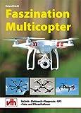 Faszination Multicopter: Technik  Elektronik  Flugpraxis