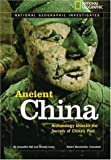 img - for National Geographic Investigates: Ancient China: Archaeology Unlocks the Secrets of China's Past book / textbook / text book