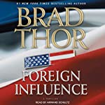 Foreign Influence: A Thriller (       ABRIDGED) by Brad Thor Narrated by Armand Schultz