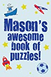 Mason's Awesome Book of Puzzles!: Children's Puzzle Book Containing 20 Unique Personalised Puzzles As Well As 80 Other Fun Puzzles