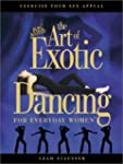The Art of Exotic Dancing for Everyda...