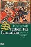 Sterben für Jerusalem - Ritter, Mönche, Muselmanen und der Erste Kreuzzug. - Dieter Breuers