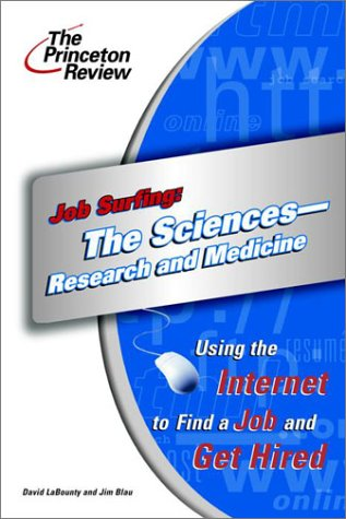 Job Surfing: The Sciences - Research and Medicine: Using the Internet to Find a Job and Get Hired