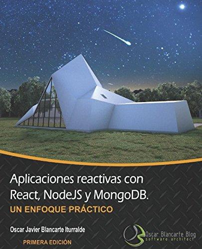 Aplicaciones Reactivas con React, NodeJS & MongoDB: Un enfoque practico  [Blancarte Iturralde, Ing Oscar Javier] (Tapa Blanda)