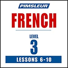 French Level 3 Lessons 6-10: Learn to Speak and Understand French with Pimsleur Language Programs Speech by  Pimsleur Narrated by  Pimsleur