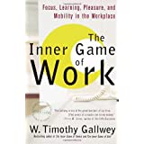 The Inner Game of Work: Focus, Learning, Pleasure, and Mobility in the Workplaceby W. Timothy Gallwey