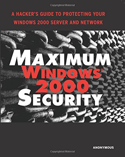 Maximum Windows 2000 Security: A Hacker's Guide to Protecting Your Windows 2000 Server and Network (Other Sams)