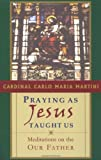 img - for Praying as Jesus Taught Us: Meditations on the Our Father book / textbook / text book