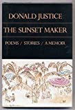 The sunset maker: Poems, stories, a memoir