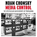 Media Control: The Spectacular Achievements of Propaganda (       UNABRIDGED) by Noam Chomsky Narrated by Noam Chomsky