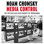 Media Control: The Spectacular Achievements of Propaganda | Noam Chomsky