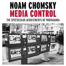 Media Control: The Spectacular Achievements of Propaganda (       UNABRIDGED) by Noam Chomsky Narrated by Noam Chomsky