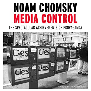 Media Control: The Spectacular Achievements of Propaganda | [Noam Chomsky]