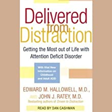 Delivered From Distraction: Get the Most Out of Life with Attention Deficit Disorder (       UNABRIDGED) by Edward M. Hallowell, John J. Ratey Narrated by Dan Cashman