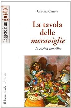 La tavola delle meraviglie. In cucina con Alice (Italian) Perfect