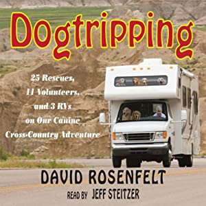 Dogtripping: 25 Rescues, 11 Volunteers, and 3 RVs on Our Canine Cross-Country Adventure | [David Rosenfelt]