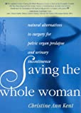 Saving the Whole Woman 2nd Edition: Natural Alternatives to Surgery for Pelvic Organ Prolapse and Urinary Incontinence