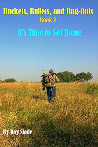 Buckets, Bullets, and Bug-Outs: Book 2, It's Time to Get Home, by Roy Slade