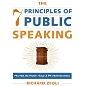 The 7 Principles of Public Speaking: Proven Methods from a PR Professional | [Richard Zeoli]