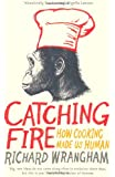 Catching Fire - How Cooking Made Us Human