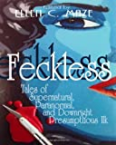 Feckless: Tales of Supernatural, Paranormal, and Downright Presumptuous Ilk (LARGE PRINT) (1460995260) by Maze, Ellen C.