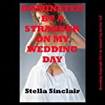 Dominated by a Stranger on My Wedding Day | Stella Sinclair