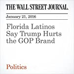 Florida Latinos Say Trump Hurts the GOP Brand | Arian Campo-Flores